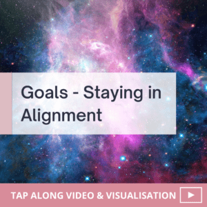 Staying in Alignment With Your Goals – Tapping & Visualisation